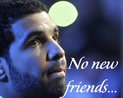 Drake Meme No New Friends - drake meme no new friends 28 images drake pokes fun at himself