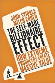 the self made billionaire effect how extreme producers create