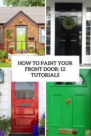 how to paint your front door 12 tutorials shelterness