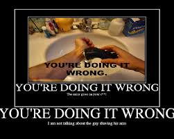 You Re Doing It Wrong Meme - what are some of the best you are doing it wrong memes quora