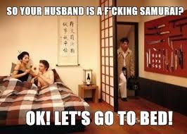 Fucking Memes - so your husband is a fucking samurai meme