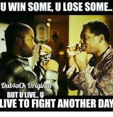 U Win Meme - u win some ulose some dubsach original butu live u live to fight