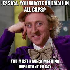 Jessica Meme - jessica you wrote an email in all caps you must have something