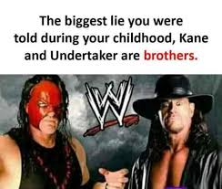 Undertaker Memes - the biggest lie you were told during your childhood kane and