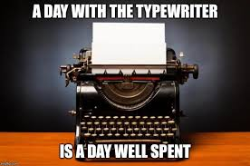 Typewriter Meme - a productive day imgflip