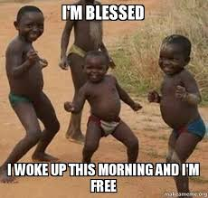 Blessed Meme - i m blessed i woke up this morning and i m free dancing black kids