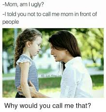 Why Is A Meme Called A Meme - 25 best memes about ugly moms and dank memes ugly moms