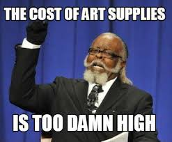 Is Too Damn High Meme Generator - meme maker the cost of art supplies is too damn high meme