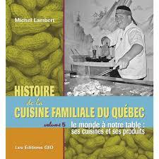 histoire de la cuisine et de la gastronomie fran軋ises histoire de la cuisine familiale du québec volume 5 le monde à