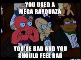 Mega Meme - mega rayquaza is banned and you should feel bad meme on imgur