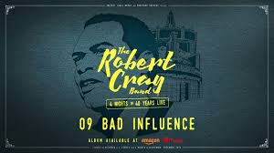 Bad Influence The Robert Cray Band Bad Influence 4 Nights Of 40 Years Live