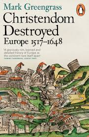 Map Of Europe 1648 by Christendom Destroyed Europe 1517 1648 Mark Greengrass