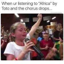 Africa Meme - dopl3r com memes when ur listening to africa by toto and the