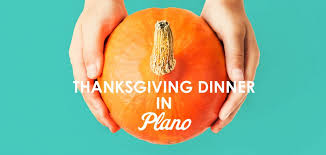 where to eat on thanksgiving day in plano plano magazine