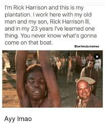 Rick Harrison Meme - i m rick harrison and this is my plantation i work here with my old