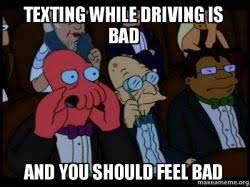Texting While Driving Meme - texting while driving is bad and you should feel bad your meme is