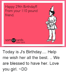 Friend Birthday Meme - happy 29th birthday from your l 10 pound friend somee cards user