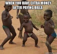 Paying Bills Meme - when you have extra money after paying bills dancing black kids
