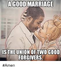 Marriage Memes - a good marriage is the union oftwo good forgivers amen marriage