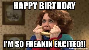Excited Memes - happy birthday i m so freakin excited kristen wiig surprise