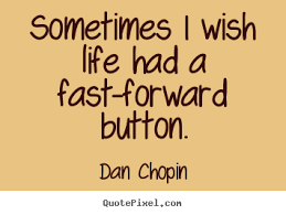 Wish Quotes Sayings Dan Chopin Image Quotes Sometimes I Wish Had A Fast Forward