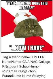 Nurse Meme Generator - wait haveyou done this before now i have meme generator net tag a