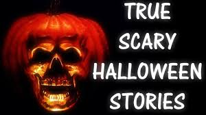 scary and true halloween stories youtube