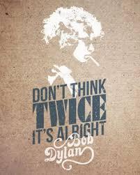 Bob Dylan Tattoo Ideas Bob Dylan Quote Me Pinterest Bob Dylan Quotes Bob Dylan