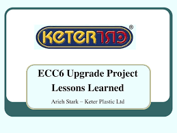 Keter Plastic Ppt Ecc6 Upgrade Project Lessons Learned Arieh Stark U2013 Keter