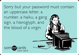 Password Meme - sorry but your password must contain an uppercase letter a number