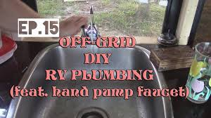 Camper Faucet Full Time Rv Ep 15 Off Grid Plumbing With Hand Pump Faucet And