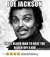 Black History Memes - joe jackson first black man to beatthe black off akdenerator het