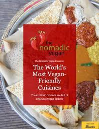 most cuisines s most vegan cuisines the nomadic vegan
