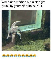 Starfish Meme - when ur a starfish but u also get drunk by yourself outside 7 11