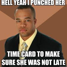 Timecard Meme - hell yeah i punched her time card to make sure she was not late