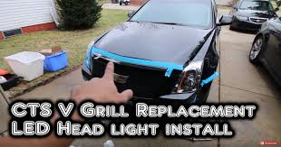 2010 cadillac cts grill 2010 cts wagon grill and led lights install how to