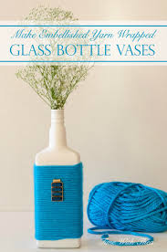 make embellished yarn wrapped glass bottle vases time with thea