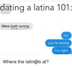 Dating A Latina Meme - dating a latina 101 were both wrong no you re wrong i m right where