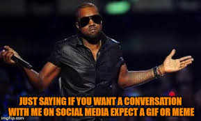 Just Saying Meme - kanye west just saying memes imgflip