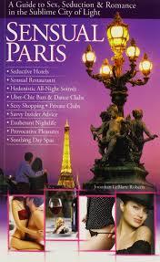 leblanc guide sensual paris a guide to seduction u0026 romance in the sublime