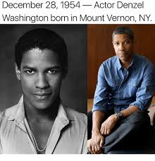 Washington Memes - december 281954 actor denzel washington born in mount vernon ny