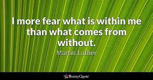 i more fear what is within me than what comes from without martin