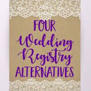 wedding registry alternatives four wedding registry alternatives for savvy wedding guests