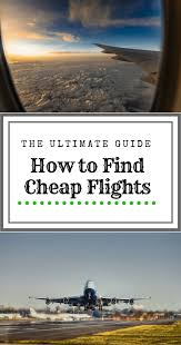 the ultimate guide on how to find cheap flights dang the ultimate guide on how to find cheap flights dang travelers