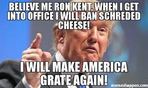 Make A Picture Into A Meme - believe me ron kent when i get into office i will ban schreded