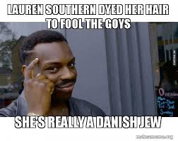 Southern Memes - lauren southern dyed her hair to fool the goys she s really a danish