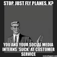 Social Media Meme - stop just fly planes k you and your social media interns suck