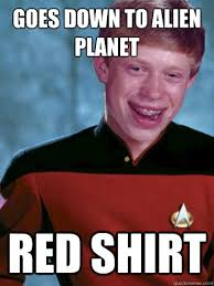 Redshirt Meme - goes down to alien planet red shirt bad luck ensign brian