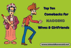 Nagging Girlfriend Meme - top ten comebacks for your nagging wife or girlfriend i should