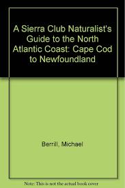 a sierra club naturalist u0027s guide to the north atlantic coast cape